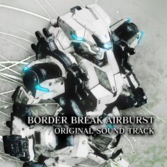 『BORDER BREAK AIRBURST ORIGINAL SOUND TRACK